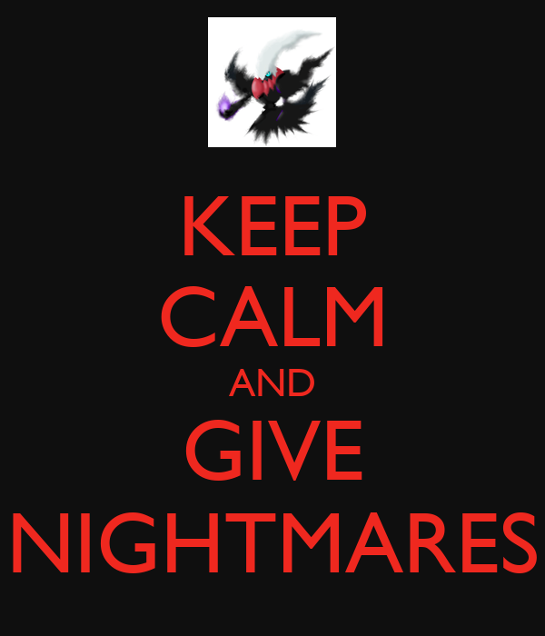 KEEP CALM AND GIVE NIGHTMARES