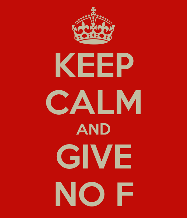 KEEP CALM AND GIVE NO F