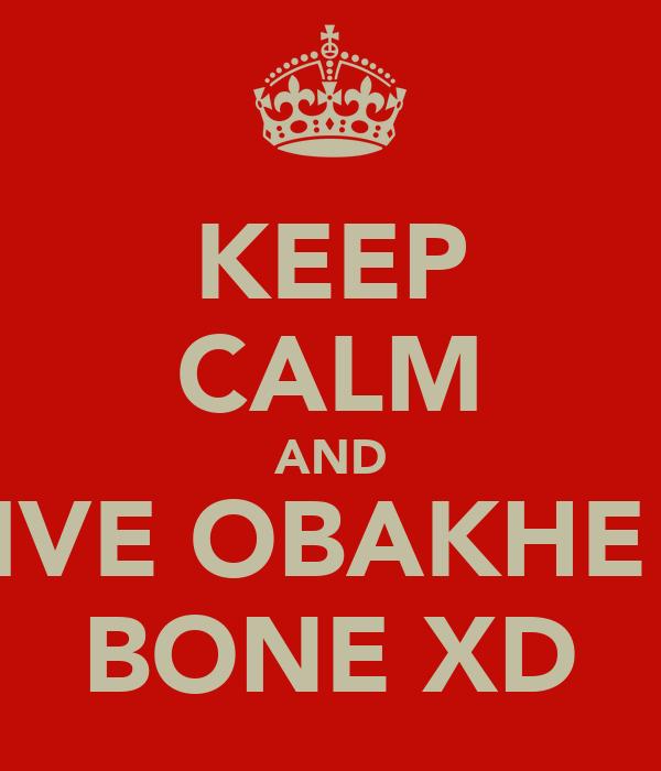 KEEP CALM AND GIVE OBAKHE A BONE XD