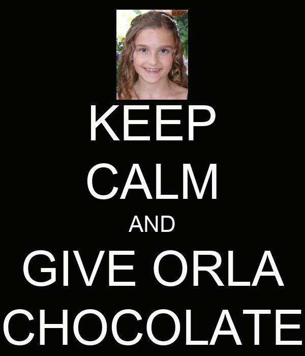KEEP CALM AND  GIVE ORLA  CHOCOLATE