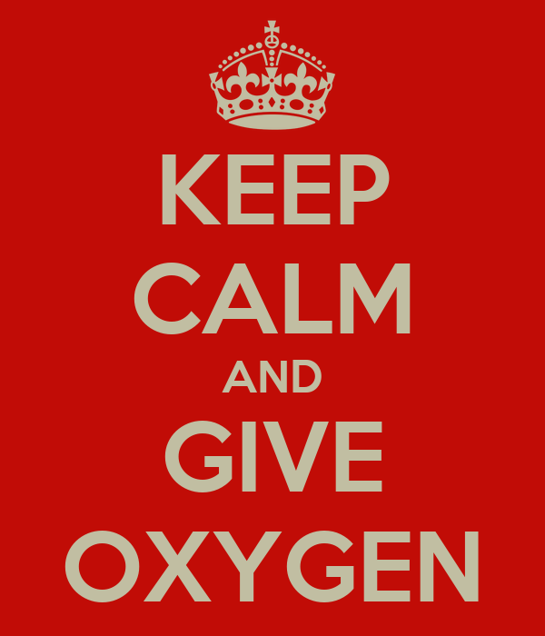KEEP CALM AND GIVE OXYGEN