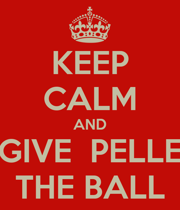 KEEP CALM AND GIVE  PELLE THE BALL