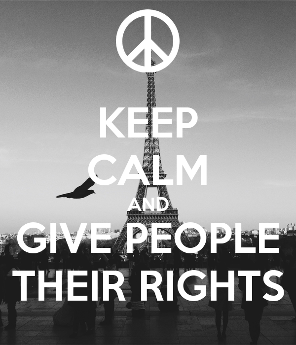 KEEP CALM AND GIVE PEOPLE THEIR RIGHTS