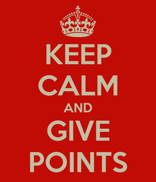 KEEP CALM AND GIVE POINTS
