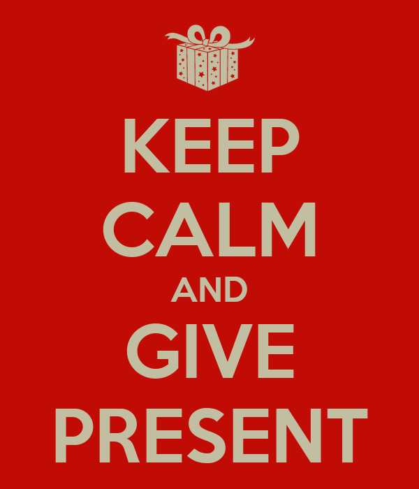 KEEP CALM AND GIVE PRESENT