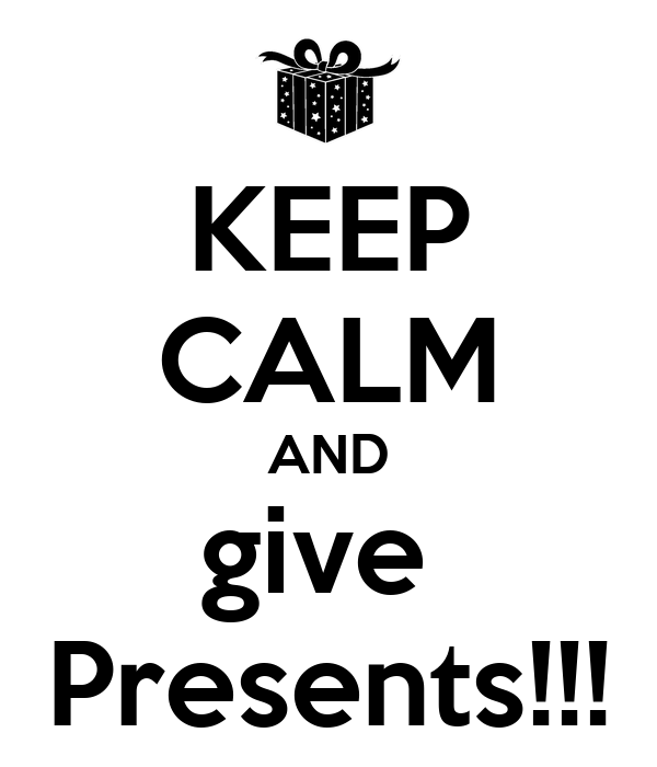 KEEP CALM AND give  Presents!!!