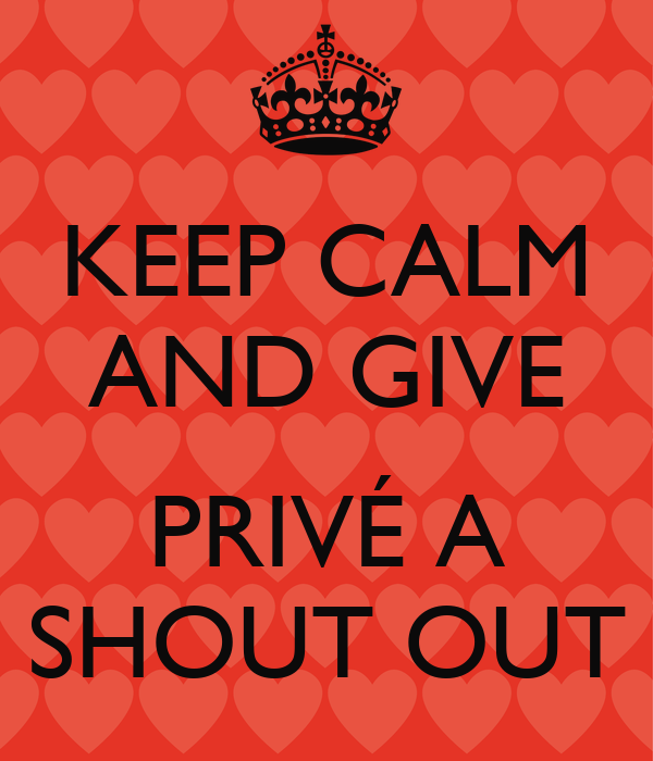 KEEP CALM AND GIVE  PRIVÉ A SHOUT OUT
