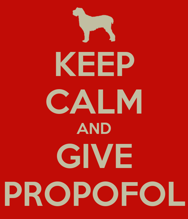 KEEP CALM AND GIVE PROPOFOL