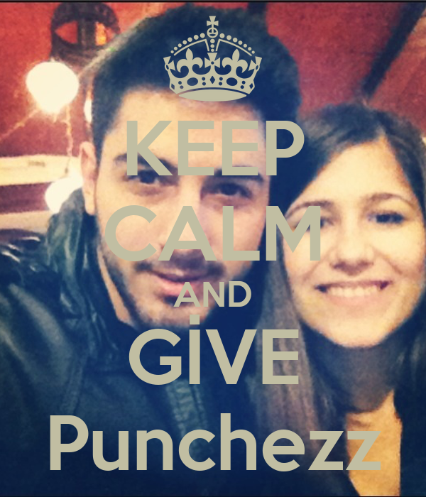KEEP CALM AND GİVE Punchezz