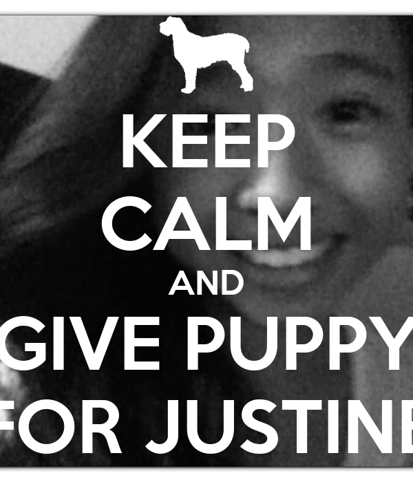 KEEP CALM AND GIVE PUPPY FOR JUSTINE