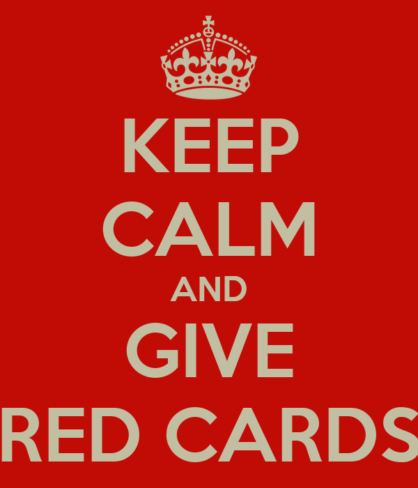 KEEP CALM AND GIVE RED CARDS