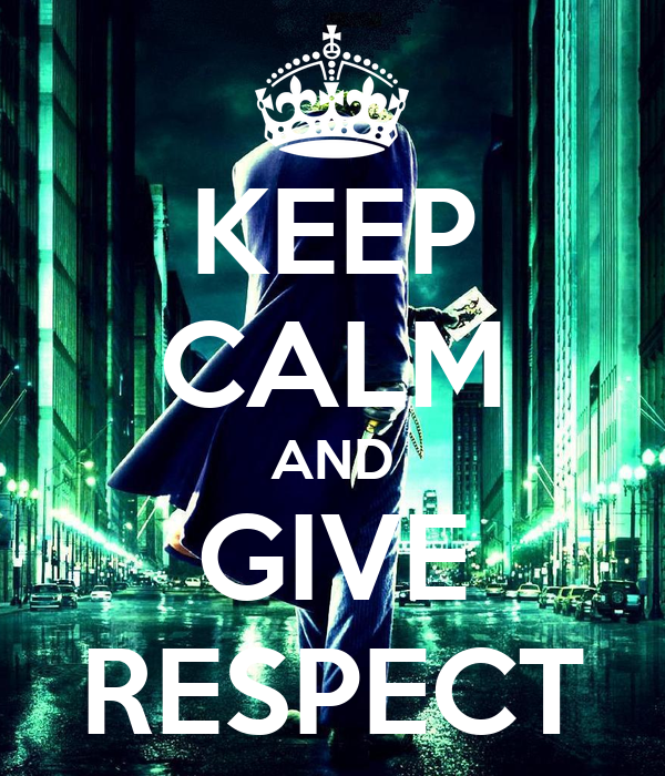 KEEP CALM AND GIVE RESPECT