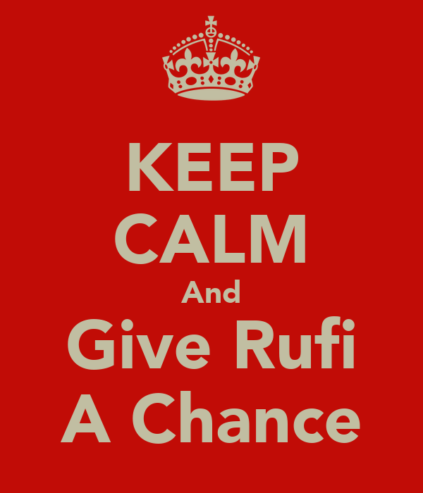 KEEP CALM And Give Rufi A Chance