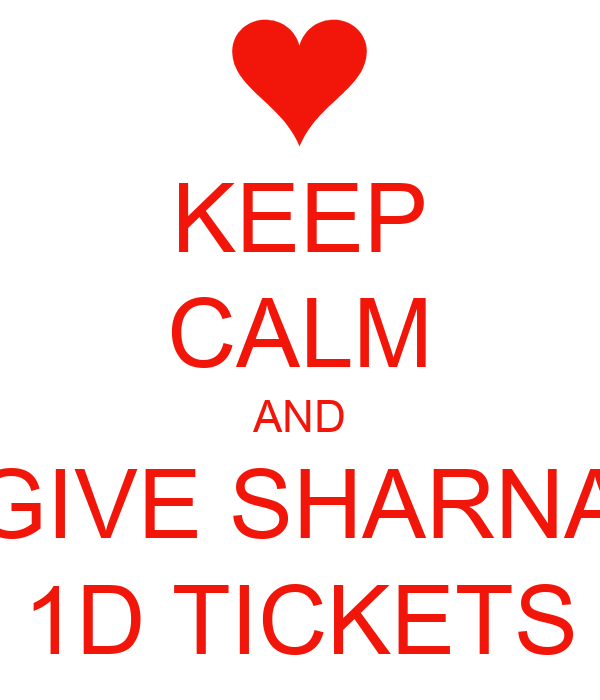KEEP CALM AND GIVE SHARNA 1D TICKETS