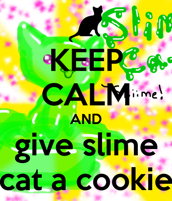 KEEP CALM AND give slime cat a cookie