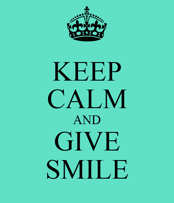 KEEP CALM AND GIVE SMILE
