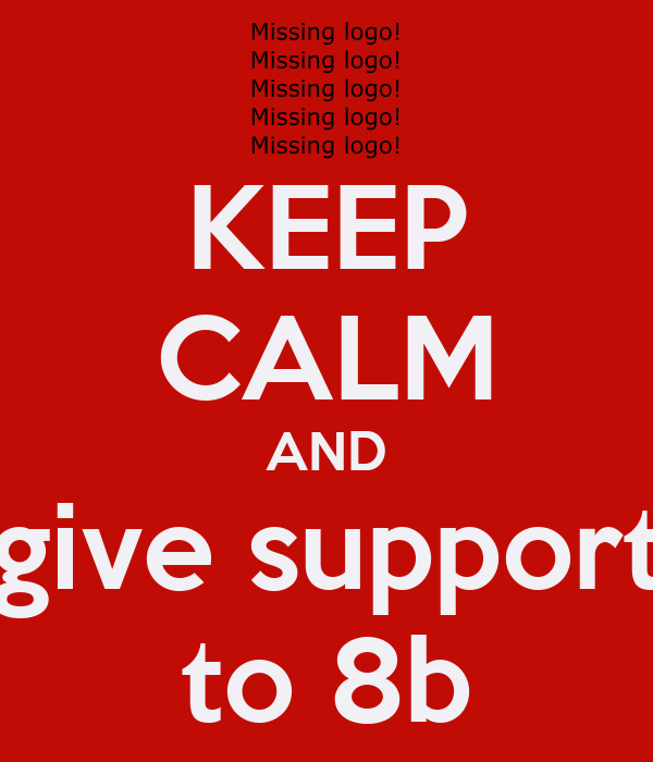 KEEP CALM AND give support to 8b