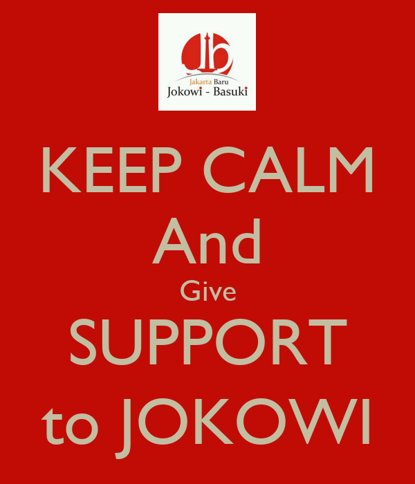 KEEP CALM And Give SUPPORT to JOKOWI