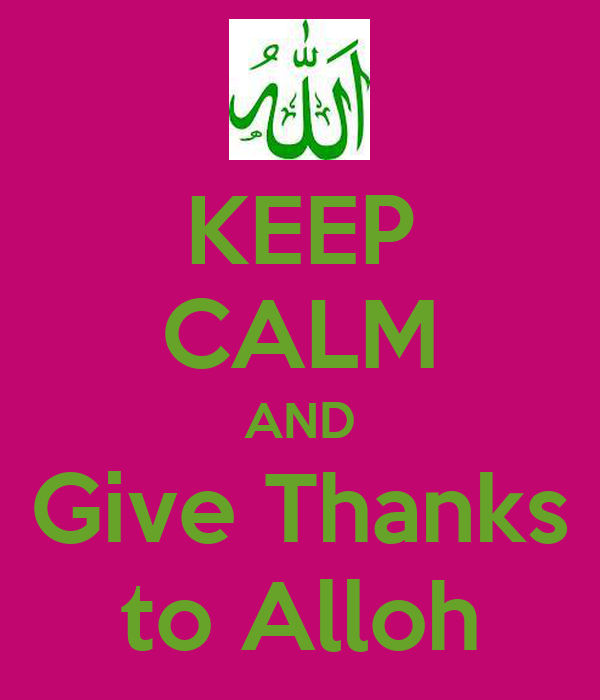 KEEP CALM AND Give Thanks to Alloh