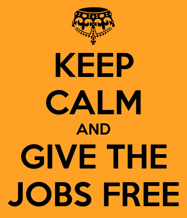 KEEP CALM AND GIVE THE JOBS FREE