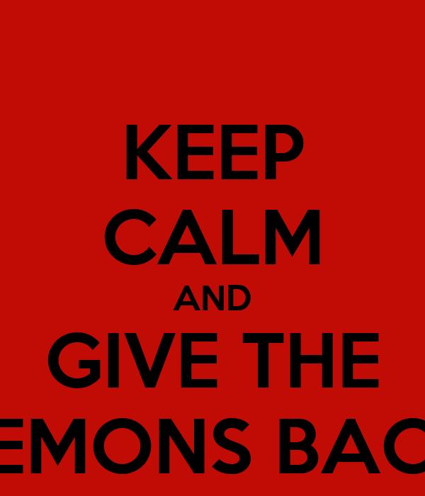 KEEP CALM AND GIVE THE LEMONS BACK