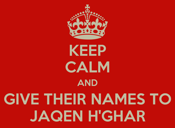 KEEP CALM AND GIVE THEIR NAMES TO JAQEN H'GHAR