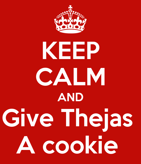 KEEP CALM AND Give Thejas  A cookie