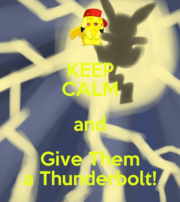 KEEP CALM and Give Them a Thunderbolt!