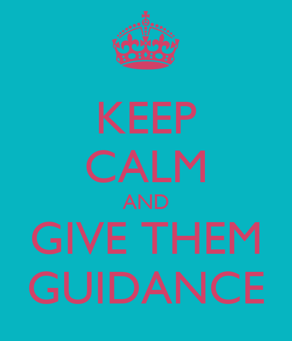 KEEP CALM AND GIVE THEM GUIDANCE