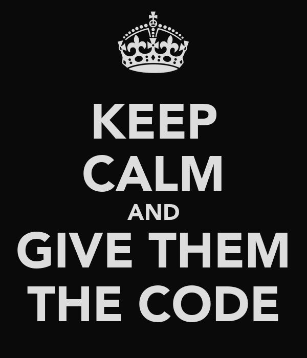 KEEP CALM AND GIVE THEM THE CODE