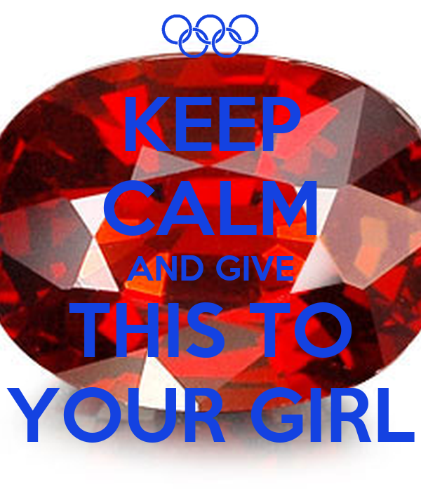 KEEP CALM AND GIVE THIS TO YOUR GIRL