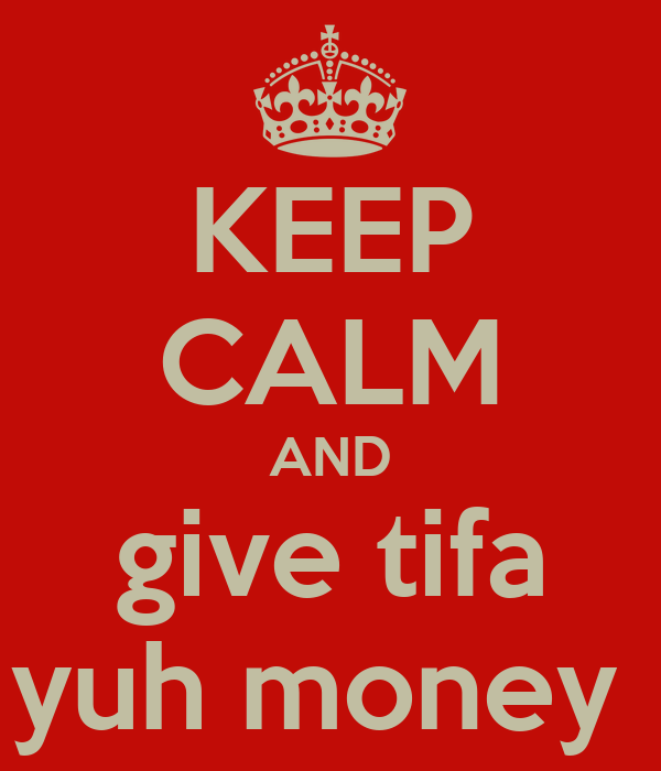 KEEP CALM AND give tifa yuh money