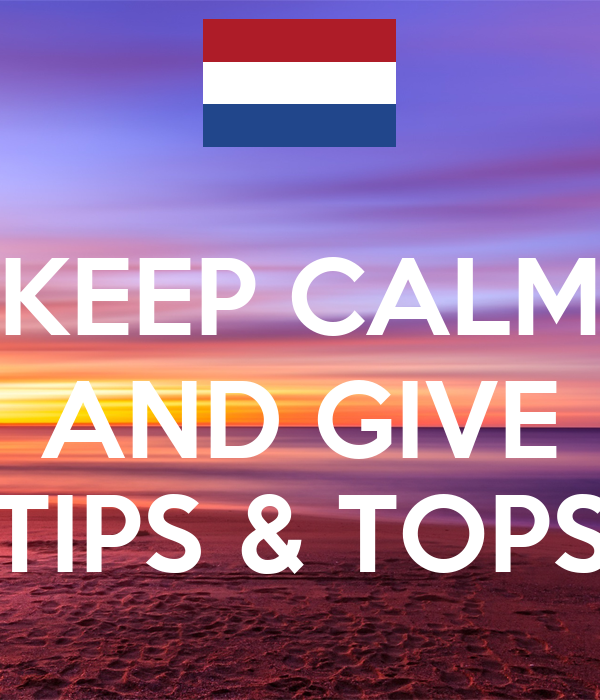 KEEP CALM AND GIVE TIPS & TOPS