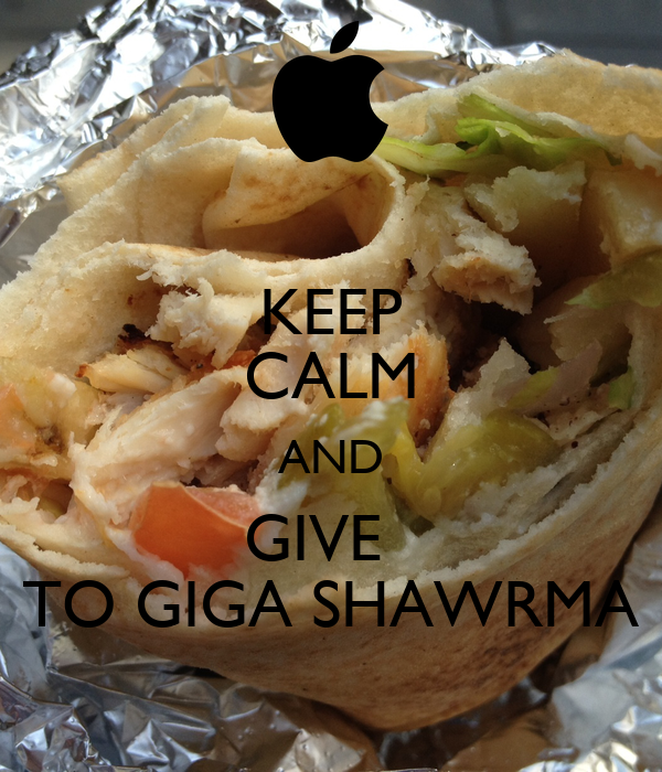 KEEP CALM AND GIVE   TO GIGA SHAWRMA