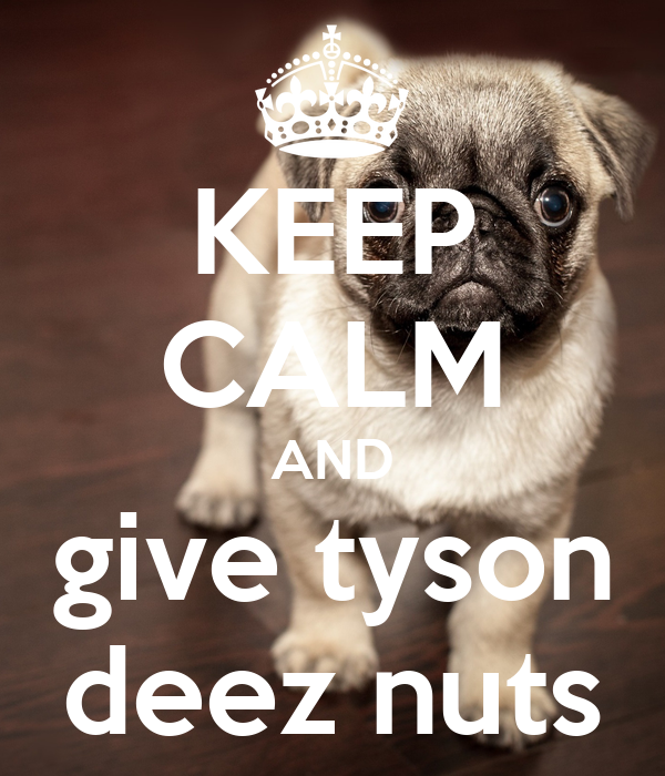 KEEP CALM AND give tyson deez nuts