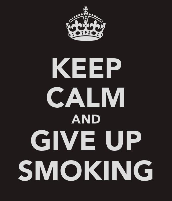KEEP CALM AND GIVE UP SMOKING