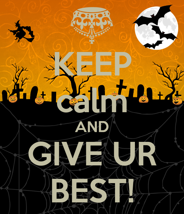 KEEP calm AND GIVE UR BEST!