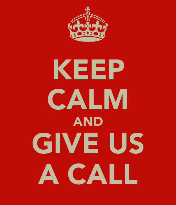 KEEP CALM AND GIVE US A CALL