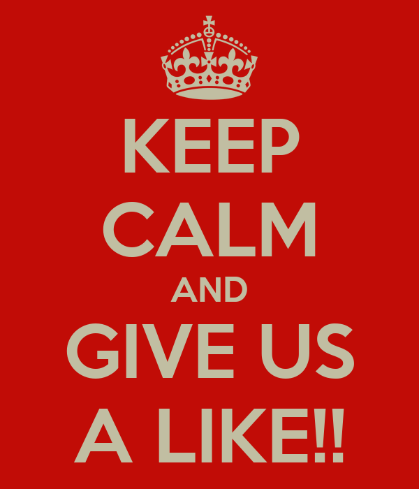KEEP CALM AND GIVE US A LIKE!!