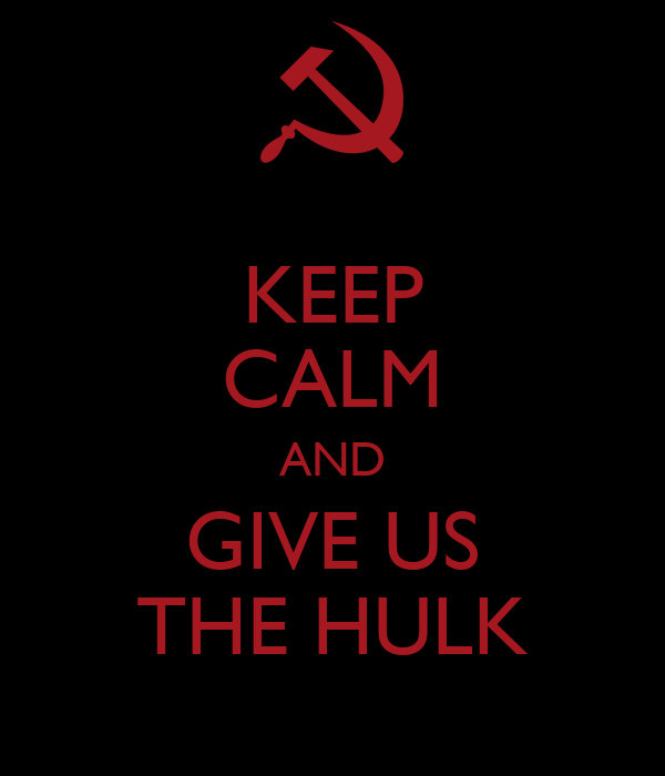 KEEP CALM AND GIVE US THE HULK