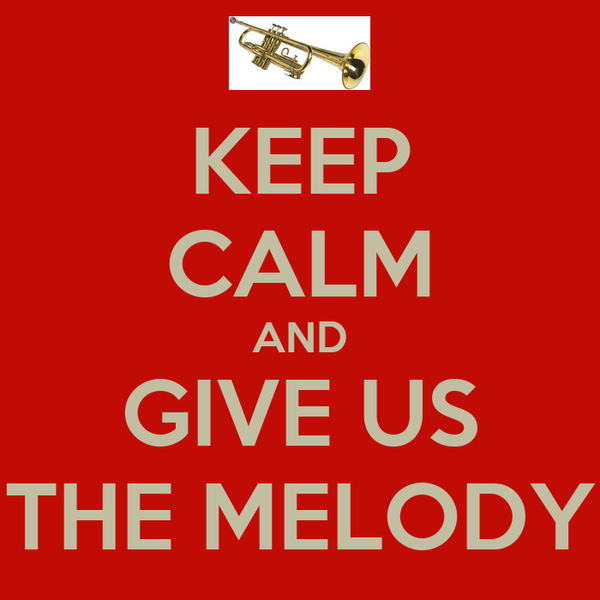 KEEP CALM AND GIVE US THE MELODY