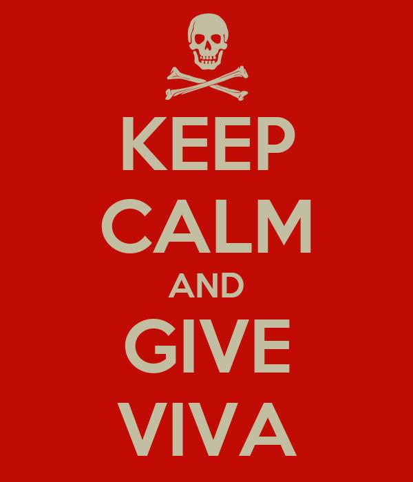 KEEP CALM AND GIVE VIVA
