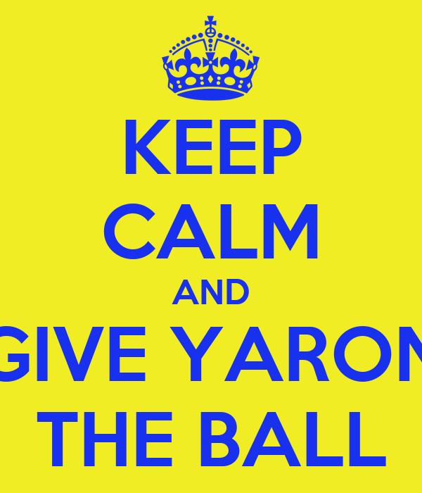 KEEP CALM AND GIVE YARON THE BALL