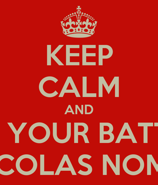 KEEP CALM AND GIVE YOUR BATTERY TO NICOLAS NOMMICK
