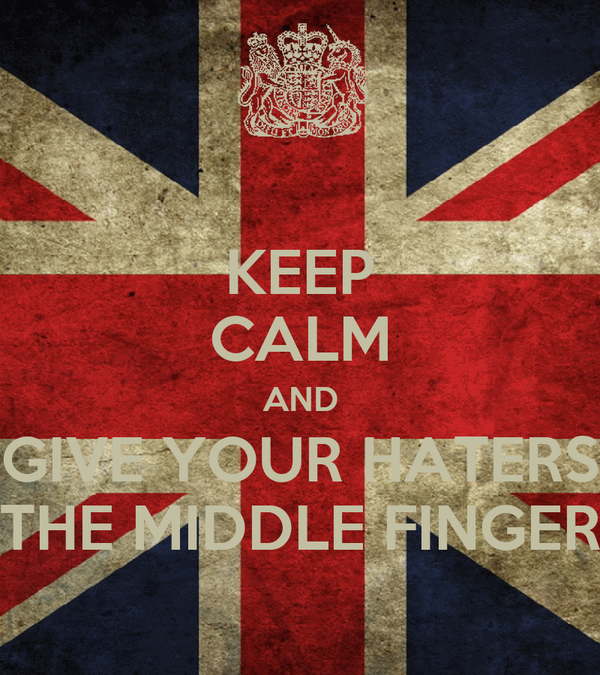 KEEP CALM AND GIVE YOUR HATERS THE MIDDLE FINGER