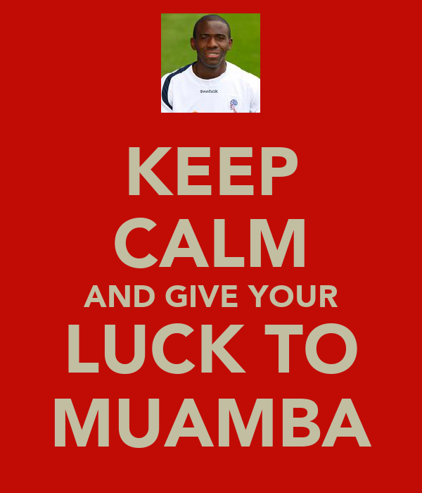 KEEP CALM AND GIVE YOUR LUCK TO MUAMBA