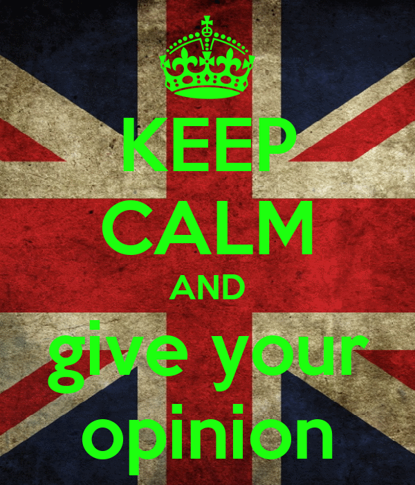 KEEP CALM AND give your opinion