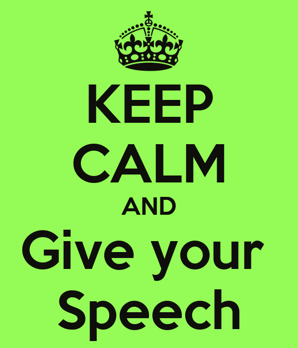 KEEP CALM AND Give your  Speech