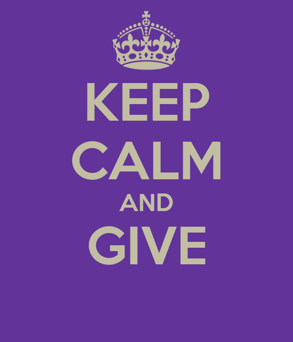 KEEP CALM AND GIVE
