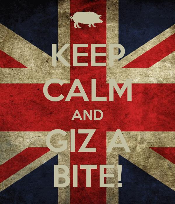 KEEP CALM AND GIZ A BITE!